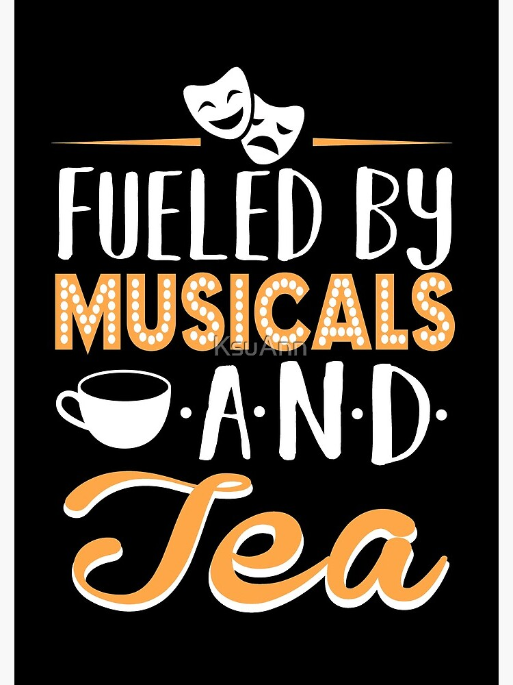 Fueled by Musicals and Tea by KsuAnn