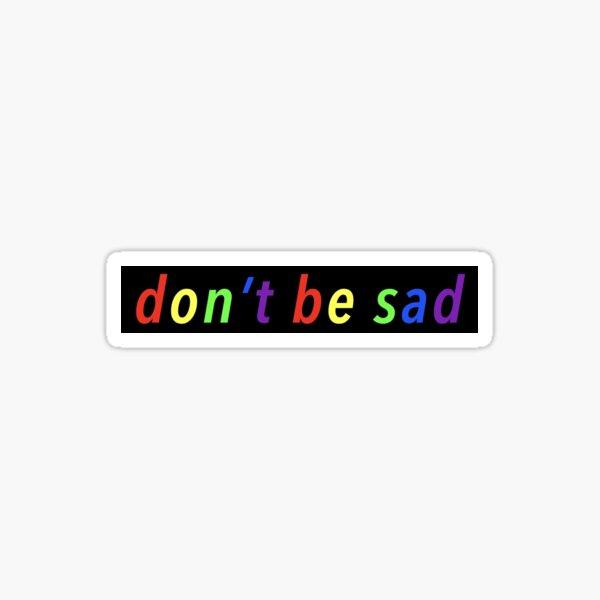 don't be sad Scotty Sire Sticker