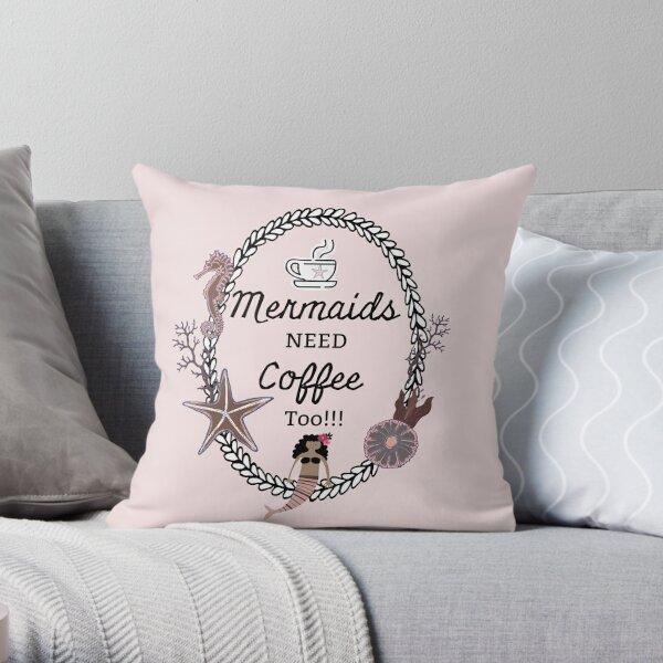 Mermaids Need Coffee Too!!! Mermaids and coffee collide Throw Pillow
