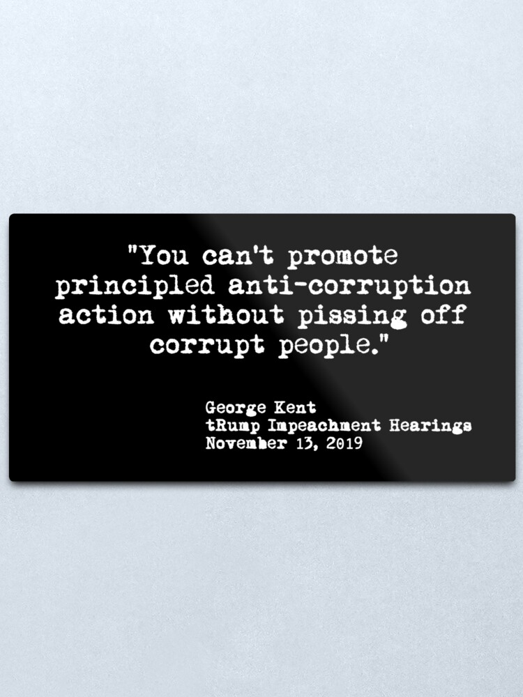 Alternate view of Kent Corruption Quote from Impeachment Hearings Metal Print