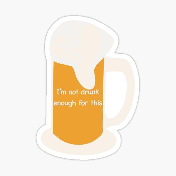 Not drunk enough  Sticker