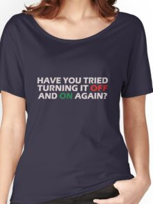 Have you tried turning it off and on again geek funny nerd Women's Relaxed Fit T-Shirt