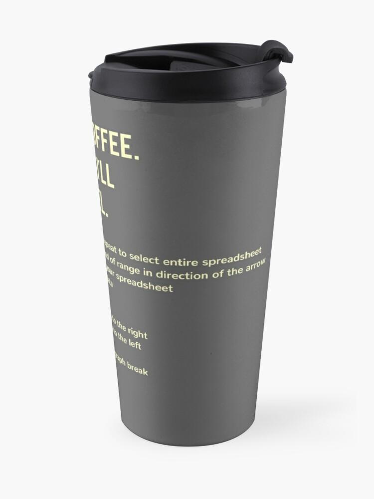Alternate view of First Coffee. Then I'll Excel (+ Keyboard Shortcut Cheat Sheet) Travel Mug Travel Mug