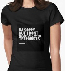 I don't negotiate with terrorists  Women's Fitted T-Shirt