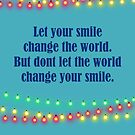 Let Your Smile Change The World But Dont Let The World Change Your Smile by hurmerinta