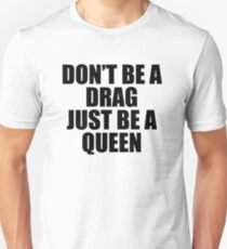 Don't Be A Drag Just Be A Queen T-Shirt