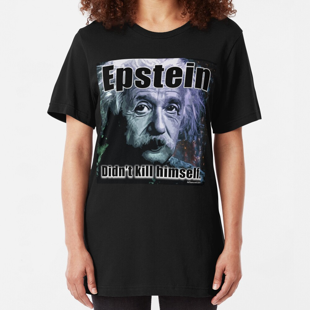 Epstein Didn't Kill Himself Slim Fit T-Shirt