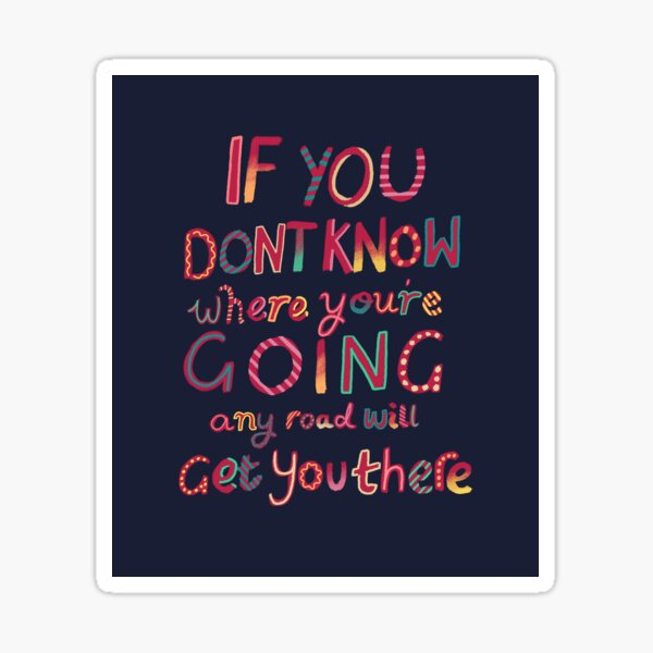 If you don't know where you're going Sticker