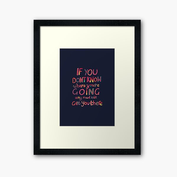 If you don't know where you're going Framed Art Print