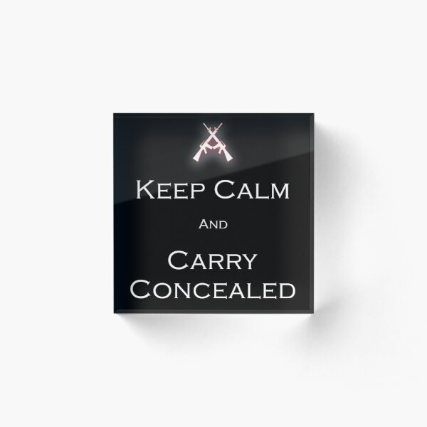 Keep Calm and Carry Concealed - part of the Crossed Rifle Collection Acrylic Block