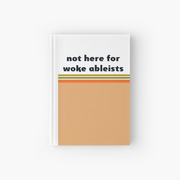 not here for woke ableists Hardcover Journal