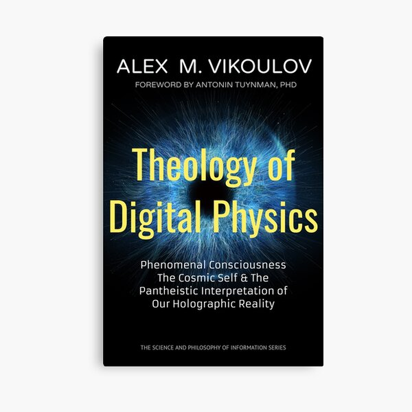 Theology of Digital Physics: Phenomenal Consciousness, The Cosmic Self & The Pantheistic Interpretation of Our Holographic Reality by Alex M. Vikoulov Canvas Print