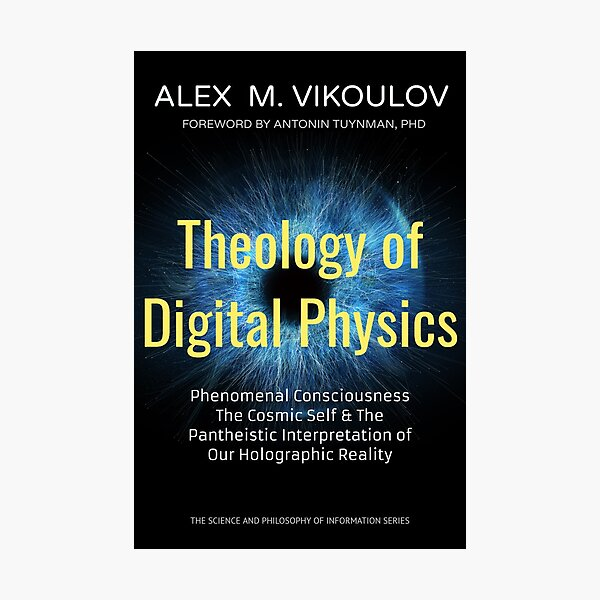 Theology of Digital Physics: Phenomenal Consciousness, The Cosmic Self & The Pantheistic Interpretation of Our Holographic Reality by Alex M. Vikoulov Photographic Print