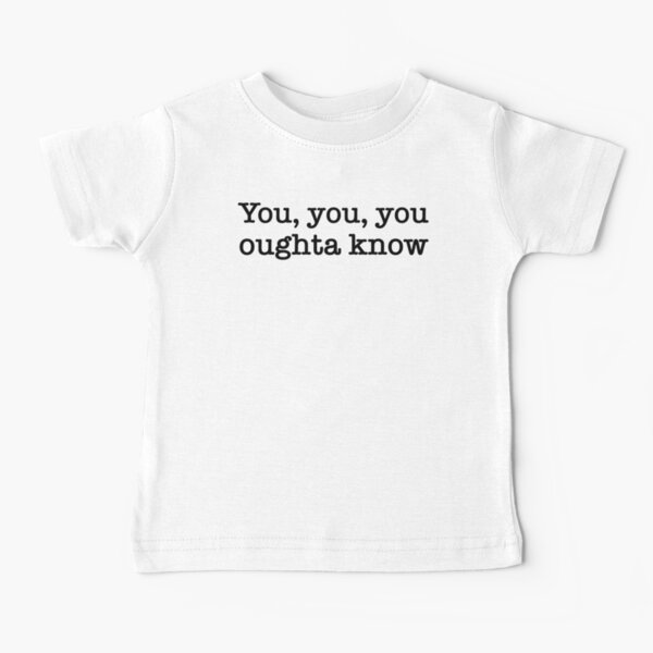 Jagged Little Pill - You, you, you oughta know Baby T-Shirt