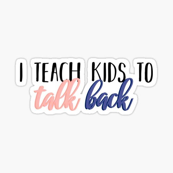 I teach kids to talk back Sticker
