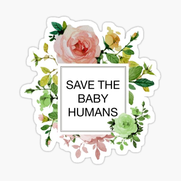Save the Baby Humans - Flowers Sticker