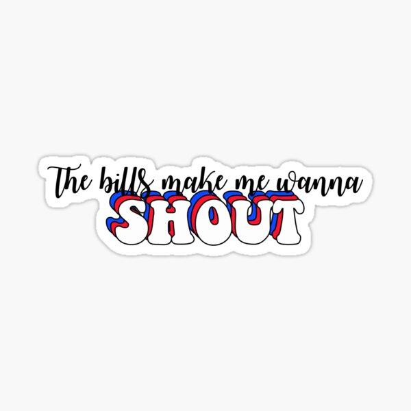 The bills make me wanna shout Sticker