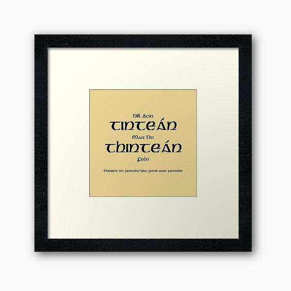 NÍL AON TINTEÁN MAR DO THINTEÁN FÉIN - THERE'S NO FIRESIDE LIKE YOUR OWN FIRESIDE Framed Art Print