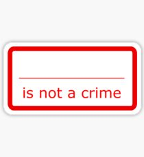 Fill in the blank is not a crime Sticker