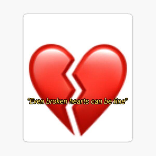 """""""Incluso los corazones rotos pueden estar bien"""" Pegatina"""