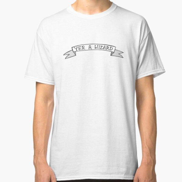 YER A WIZARD Classic T-Shirt