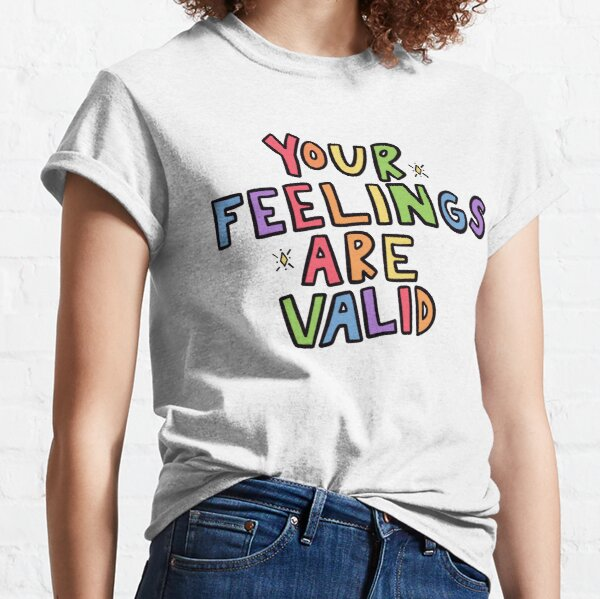 Your Feelings Are Valid Classic T-Shirt