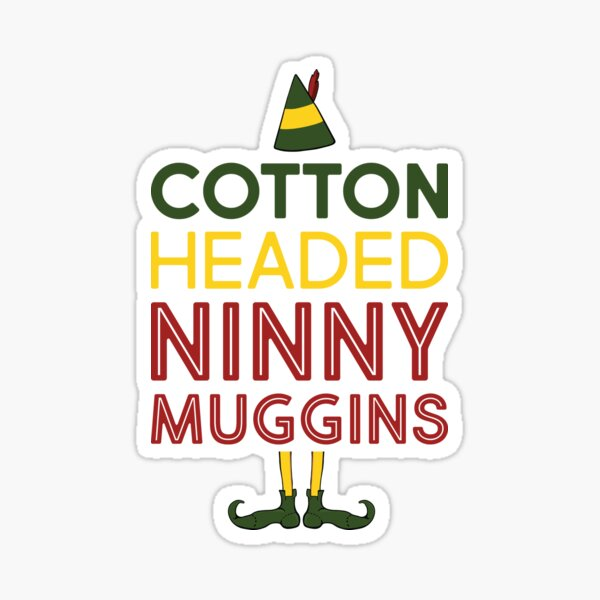 "Elf Movie Quote ""Cotton Headed Ninny Muggins"" Sticker"
