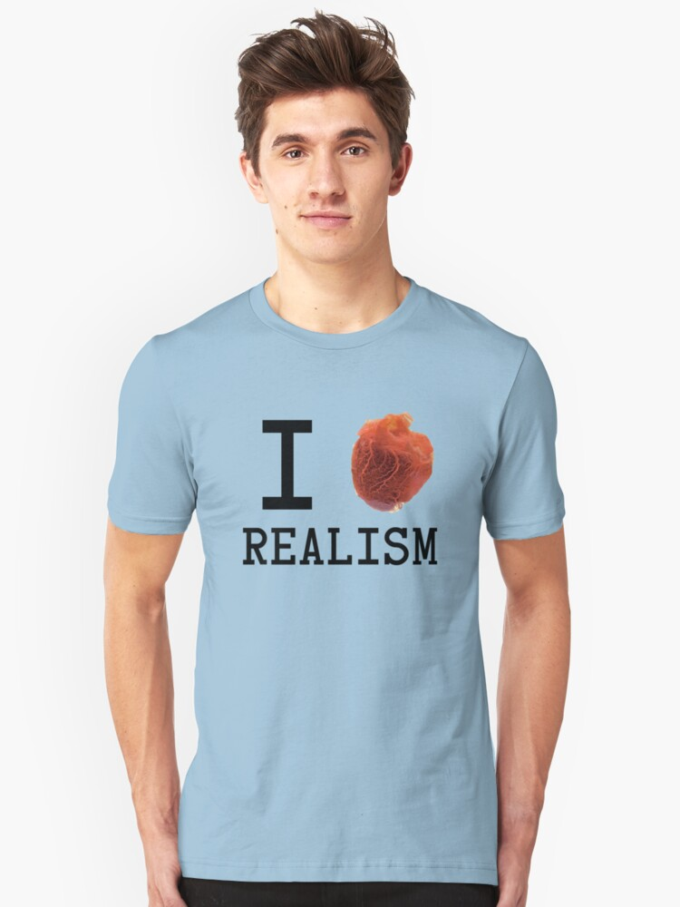 I love realism Unisex T-Shirt Front