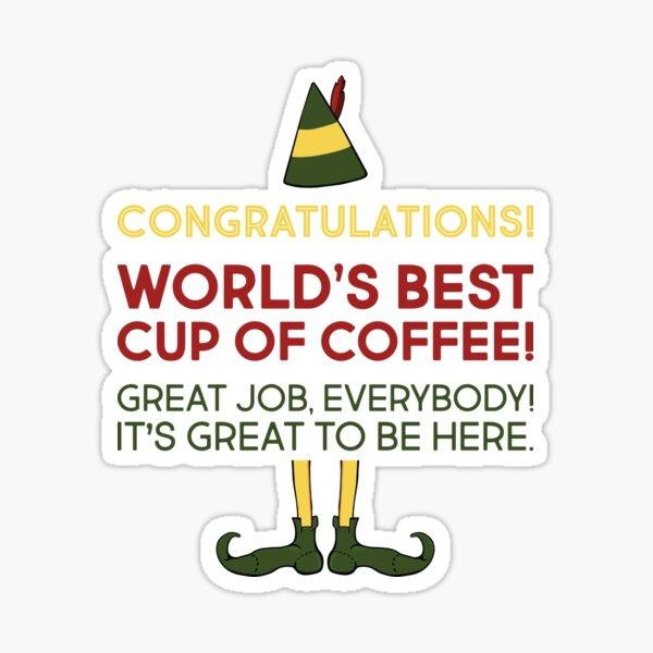"Elf Movie Quote ""World's Best Cup Of Coffee"" Sticker"
