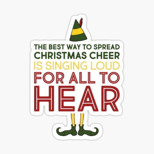 """Elf Movie Quote """"The Best Way to Spread Christmas Cheer is Singing Loud for All to Hear"""" Sticker"""
