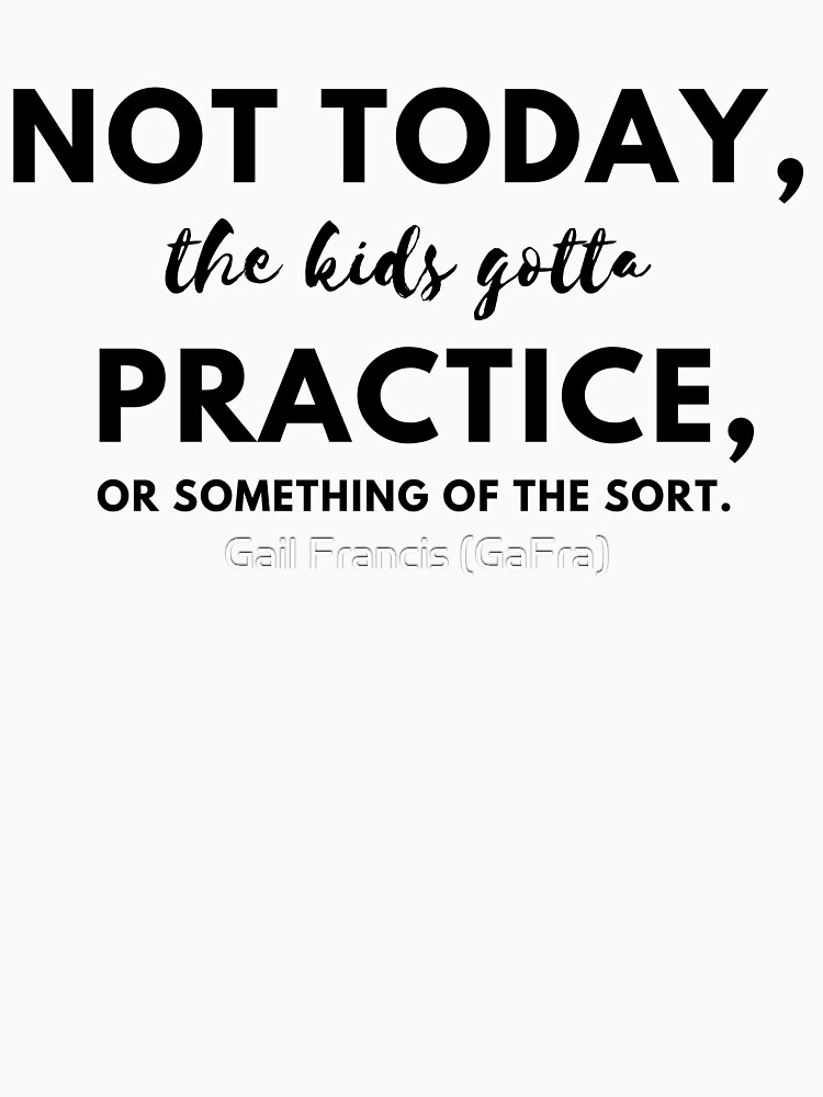Not today, the kids gotta practice or something of the sort by TriniArtStudio