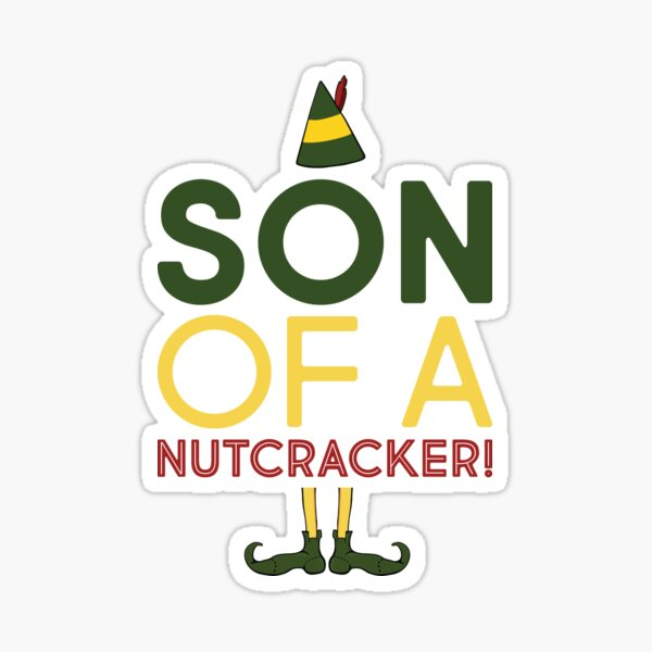 "Elf Movie Quote ""Son of A Nutcracker"" Sticker"