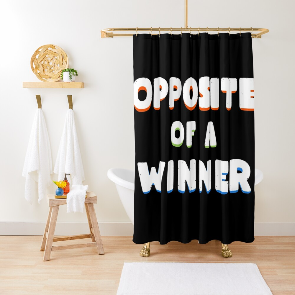 OPPOS/TE OF A W/NNER Shower Curtain