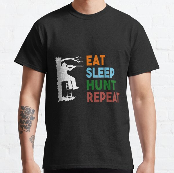 Eat Sleep Hunt Repeat - Pretty much describes every hunter Classic T-Shirt