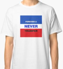 Forever a Never Trumper Classic T-Shirt