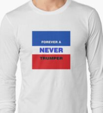 Forever a Never Trumper Long Sleeve T-Shirt