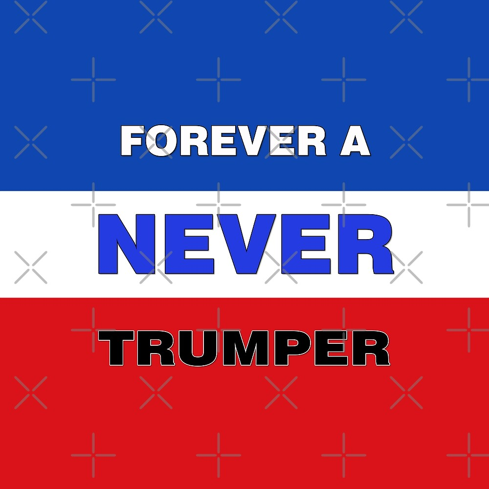 Forever a Never Trumper by technoqueer