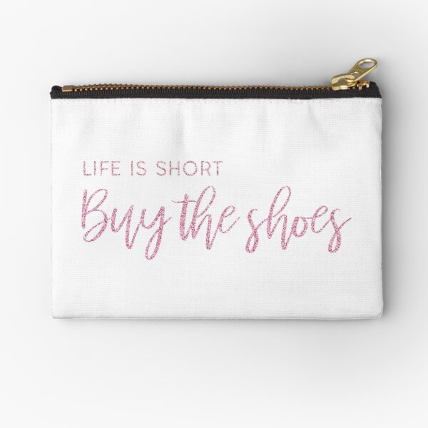 Life Is Short, Buy The Shoes Zipper Pouch