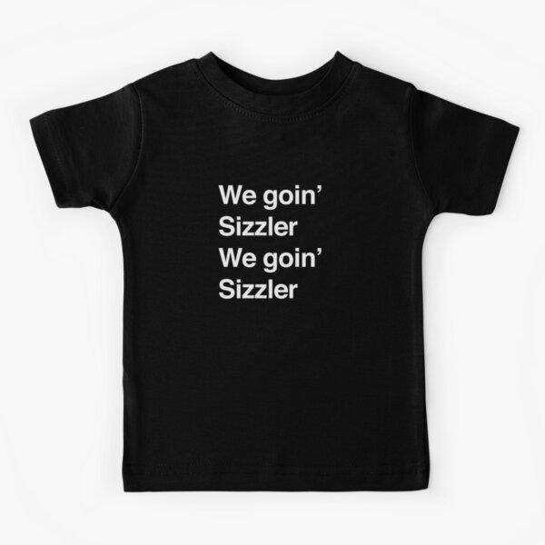 We Goin' Sizzler, We Goin' Sizzler Kids T-Shirt