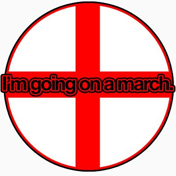 I'm going on a march - England Flag by alexvegas