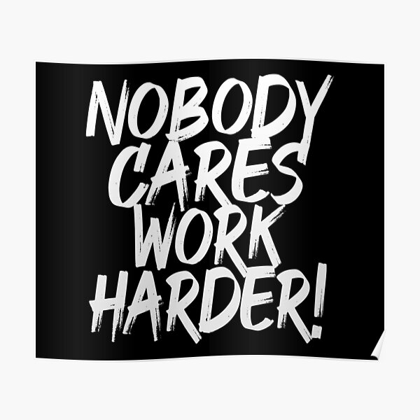 Nobody Cares Work Harder (Motivational Quote) Poster