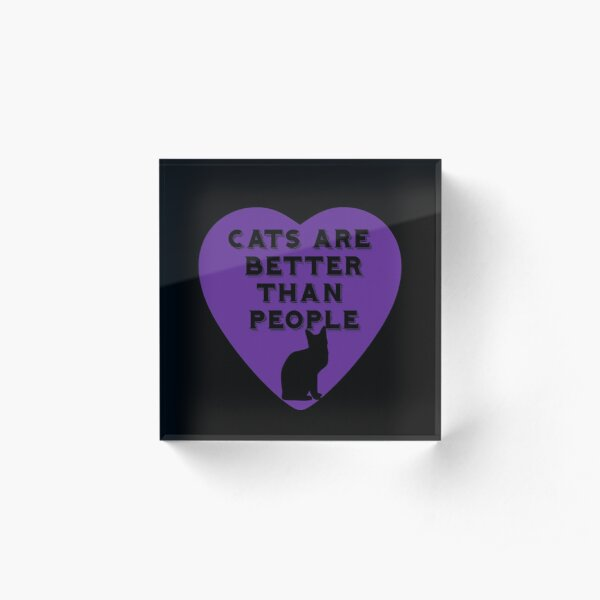 Cats Are Better Than People Slogan Within Purple Heart Acrylic Block