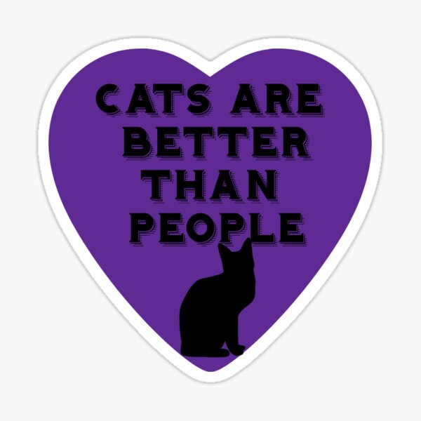 Cats Are Better Than People Sticker