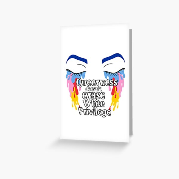 Queerness doesn't erase white privilege  Greeting Card