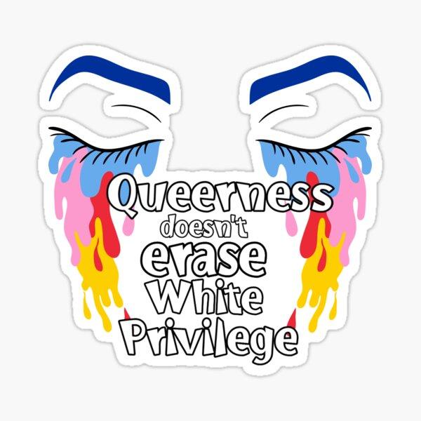 Queerness doesn't erase white privilege  Sticker