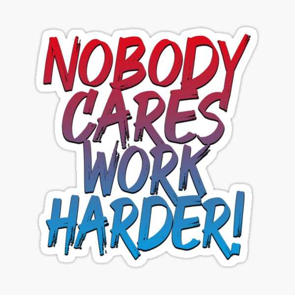 Nobody Cares Work Harder (Motivational Quote - Red Blue) Sticker
