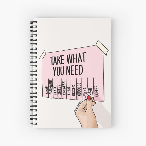 Take what you need by Sasa Elebea Spiral Notebook