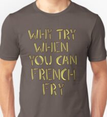 Why Try When You Can French Fry Unisex T-Shirt