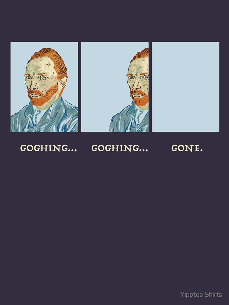 Goghing Goghing Gone by dumbshirts