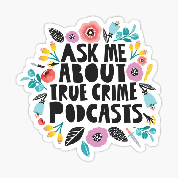 Ask Me About True Crime Podcasts Sticker